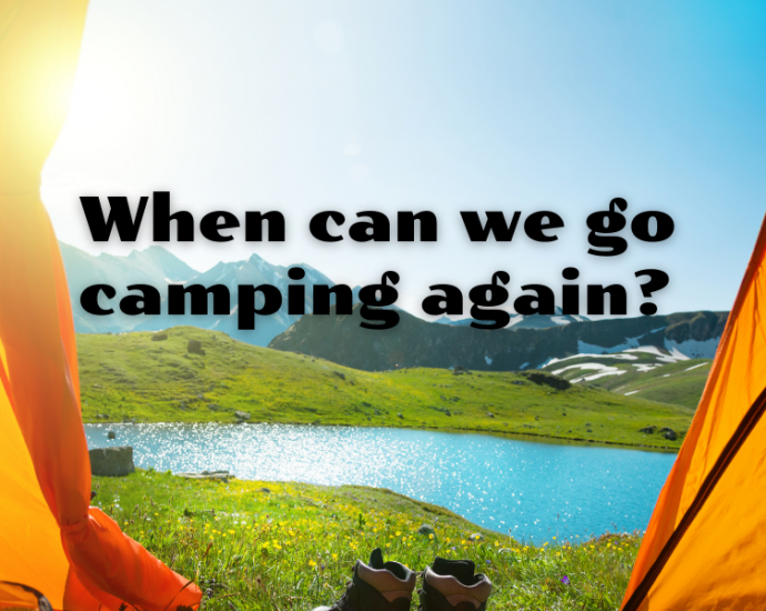 When can we go camping again?